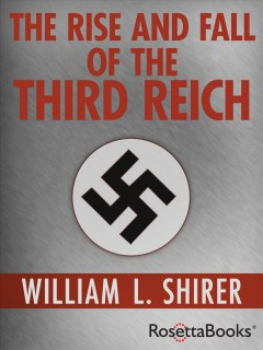 The rise and fall of the Third Reich William L. Shirer.