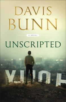 Unscripted / Davis Bunn.