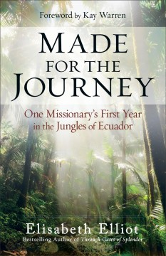 Made for the journey : one missionary's first year in the jungles of Ecuador