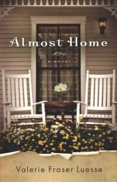 Almost home : a novel / Valerie Fraser Luesse.