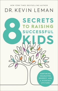 8 Secrets to Raising Successful Kids : Nurturing Character, Respect, and a Winning Attitude