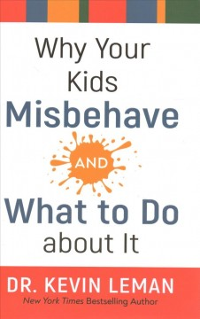 Why Your Kids Misbehave-- And What to Do About It