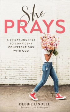 She Prays : A 31-day Journey to Confident Conversations With God