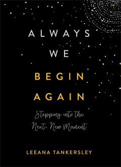 Always we begin again : stepping into the next, new moment