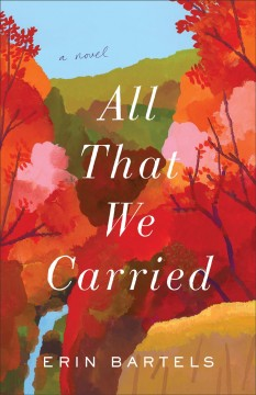 All that we carried : a novel / Erin Bartels.