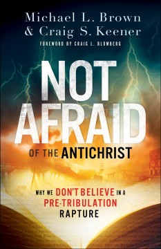 Not afraid of the Antichrist : why we don't believe in a pre-tribulation rapture