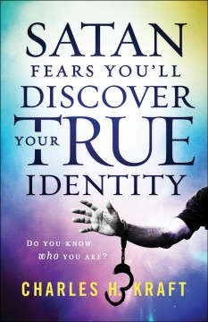Satan fears you'll discover your true identity : do you know who you are?