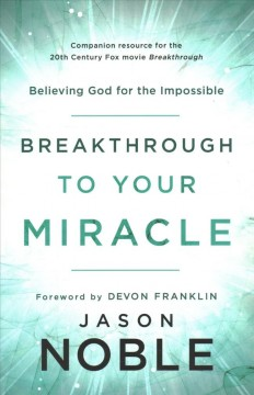 Breakthrough to your miracle : believing God for the impossible