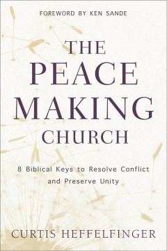 The peacemaking church : 8 biblical keys to resolve conflict and preserve unity