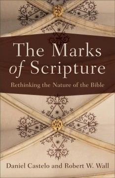 The marks of Scripture : rethinking the nature of the Bible