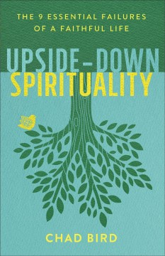 Upside-down spirituality : the 9 essential failures of a faithful life