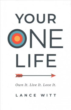 Your one life : own it. live it. love it.