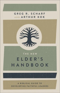 The new elder's handbook : a biblical guide to developing faithful leaders