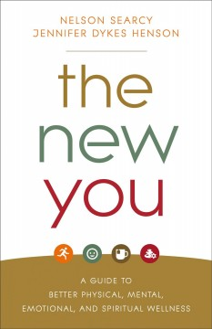 The new you : a guide to better physical, mental, emotional, and spiritual wellness
