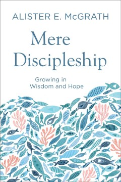 Mere discipleship : Growing in wisdom and hope