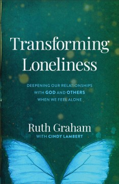 Transforming Loneliness : Deepening Our Relationships With God and Others When We Feel Alone