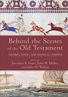 Behind the Scenes of the Old Testament : Cultural, Social, and Historical Contexts