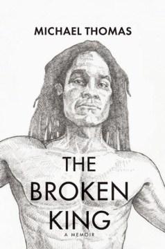 The broken king : a memoir