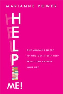 Help me! : one woman's quest to find out if self-help really can change her life / Marianne Power.