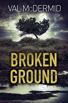Broken ground / Val McDermid.