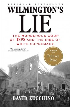 Wilmington's lie : the murderous coup of 1898 and the rise of white supremacy David Zucchino.