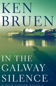 In the galway silence : a Jack Taylor novel Ken Bruen.