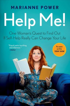 Help me! : one woman's quest to find out if self-help really can change your life Marianne Power.