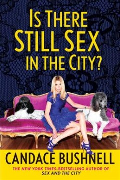 Is there still sex in the city? / Candace Bushnell.