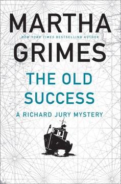 The old success : a Richard Jury mystery Martha Grimes.