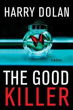 The good killer a novel / Harry Dolan.