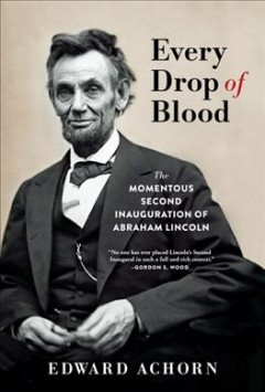 Every drop of blood : hatred and healing at Lincoln's second inauguration