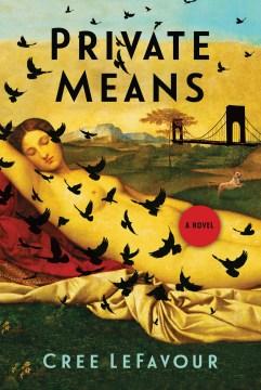 Private means : a novel Cree LeFavour.