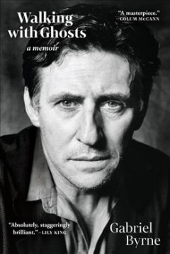 Walking with ghosts : a memoir / Gabriel Byrne.