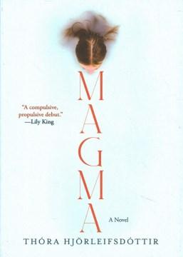 Magma : a novel / Thóra Hjörleifsdóttir ; translated from the Icelandic by Meg Matich.