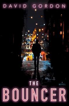 The bouncer : a novel David Gordon.