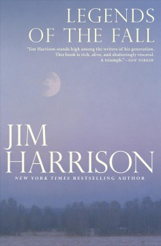 Legends of the fall / Jim Harrison.