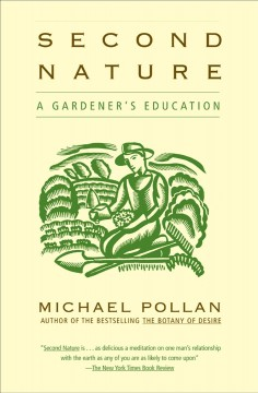 Second nature : a gardener's education Michael Pollan.