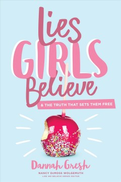 Lies Girls Believe : And the Truth That Sets Them Free