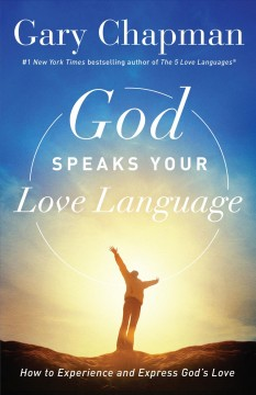 God speaks your love language : how to experience and express God's love / Gary Chapman.