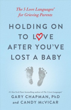 Holding on to Love After You've Lost a Baby : The 5 Love Languages for Grieving Parents