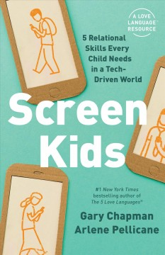 Screen kids : 5 relational skills every child needs in a tech-driven world