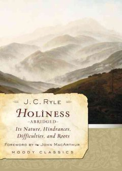 Holiness : its nature, hindrances, difficulties, and roots