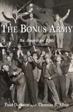 The Bonus Army : an American epic / Paul Dickson and Thomas B. Allen.