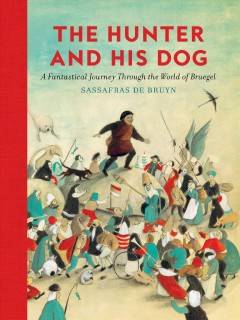 The hunter and his dog : a fantastical journey through the world of Bruegel