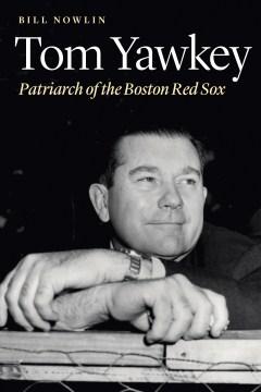 Tom Yawkey : patriarch of the Boston Red Sox