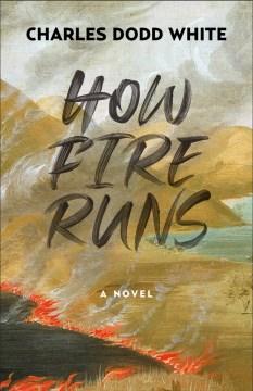 How fire runs : a novel