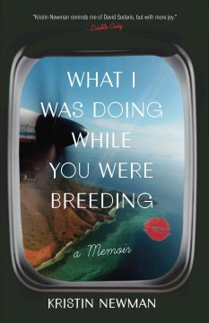 What I was doing while you were breeding a memoir / Kristin Newman.