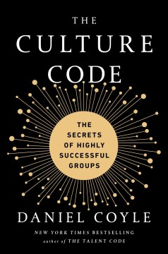 The culture code the secrets of highly successful groups / Daniel Coyle.
