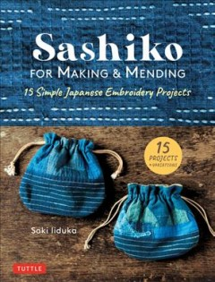 Sashiko for Making & Mending : 15 Simple Japanese Embroidery Projects