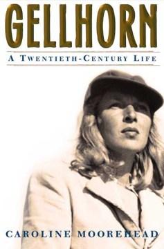Gellhorn : a twentieth-century life / Caroline Moorehead.